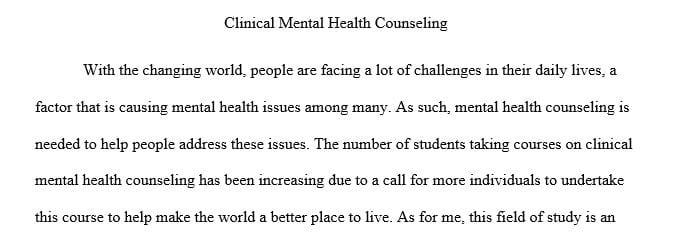 Address your past and current helping experiences your future goals in the field of clinical mental health counseling