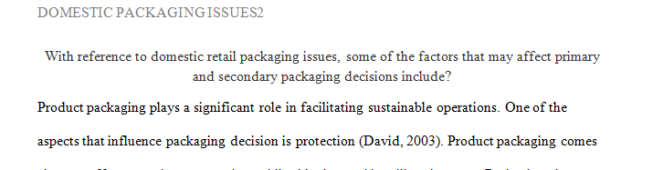 With reference to domestic retail packaging issues, some of the factors that may affect primary and secondary packaging decisions include