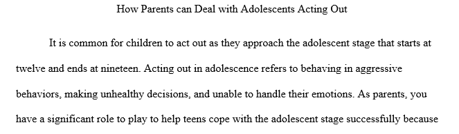 "As a medical educator how would you teach a group of parents about why their adolescent boys and girls are ""acting out""?"