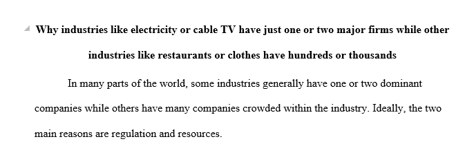 Why do industries like electricity or cable TV have just one or two major firms while other industries like restaurants or clothes have hundreds or thousands?